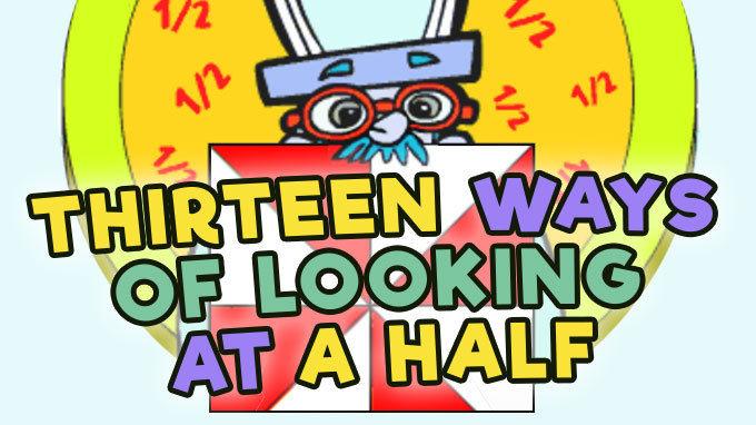 Thirteen Ways of Looking at a Half