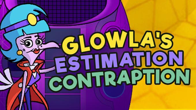 Glowla's Estimation Contraption