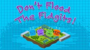 Don't Flood the Fidgits