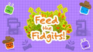Feed the Fidgits