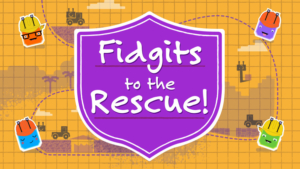 Fidgits to the Rescue