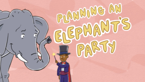 Planning an Elephant's Party