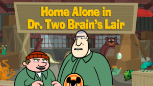 Home Alone in Dr. Two-Brains' Lair