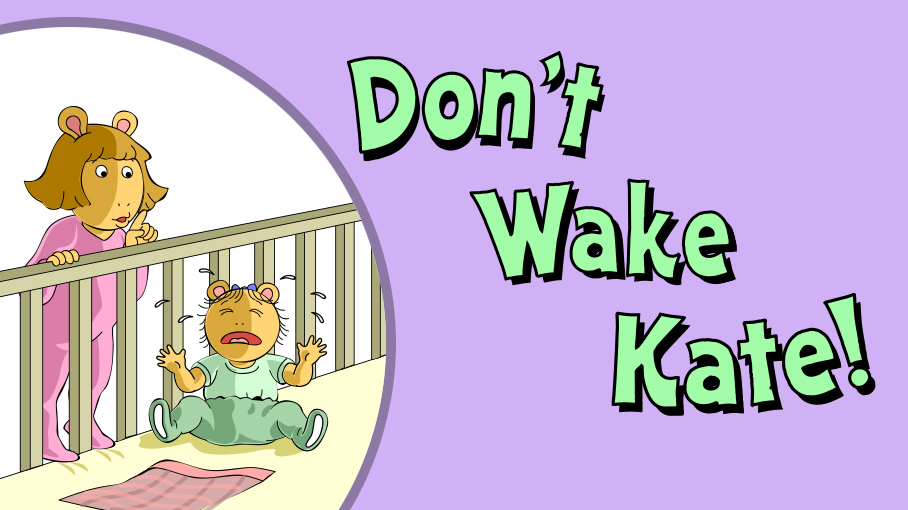Don't Wake Kate!