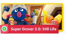 Super Grover 2.0: Still Life